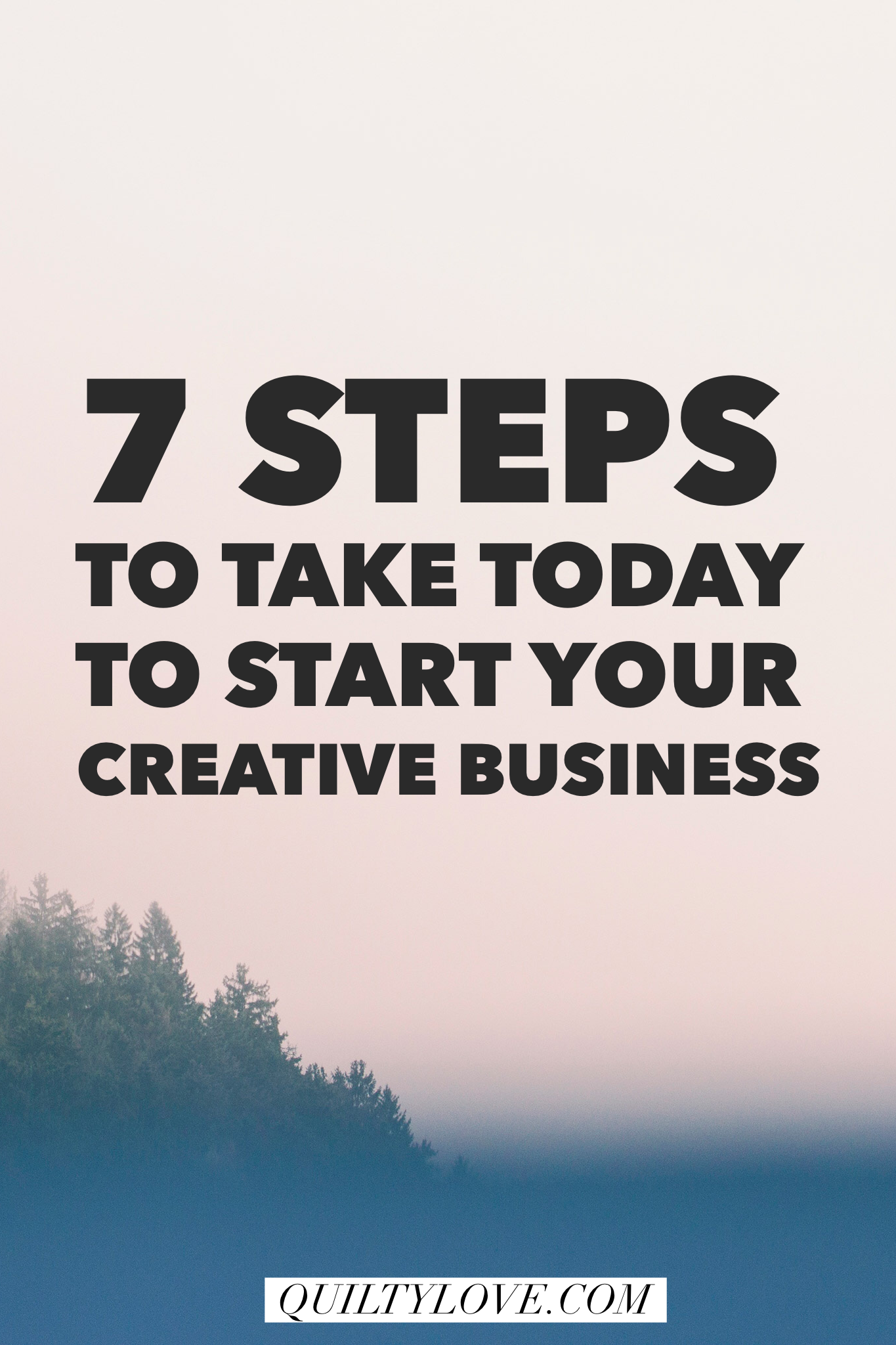 7 steps to take today to start your creative business