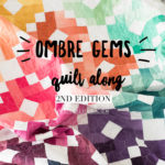 Ombre Gems Quilt along by Emily of quiltylove.com