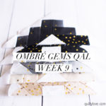 Ombre Gems quilt along week nine