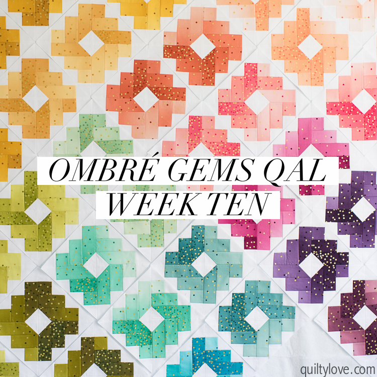 Ombre Gems quilt along week 10